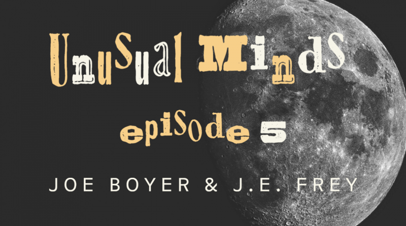 Joe Boyer on Unusual Minds with J.E. Frey